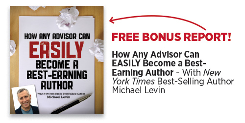 How Any Advisor Can EASILY Become a Best- Earning Author - With New York Times Best-Selling Author Michael Levin